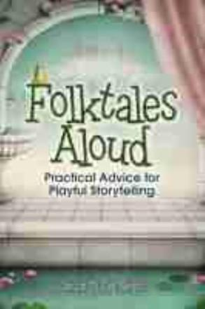 Folktales aloud: practical advice for playful storytelling