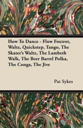 ISBN: 9781447415725 - How To Dance - Flow Foxtrot, Waltz, Quickstep, Tango, The Skater's Waltz, The Lambeth Walk, The Beer Barrel Polka, The Conga, The Jive