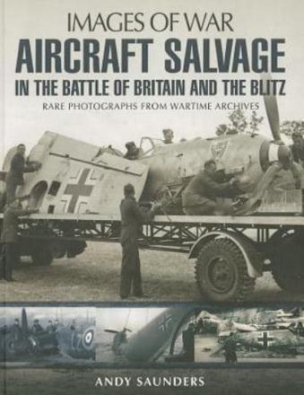 ISBN: 9781783030408 - Aircraft Salvage in the Battle of Britain and the Blitz