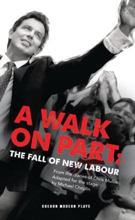 ISBN: 9781849434331 - A Walk on Part: The Fall of New Labour
