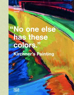 ISBN: 9783775731379 - No One Else Has These Colors. Kirchner's Painting