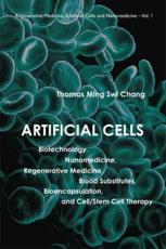 Artificial Cells: Biotechnology, Nanomedicine, Regenerative Medicine, Blood Substitutes, Bioencapsulation, and Cell/Stem Cell Th
