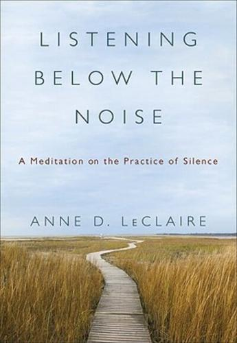 Listening Below the Noise by Anne D LeClaire