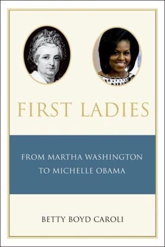 First Ladies: From Martha Washington to Michelle Obama by Betty Boyd Caroli...