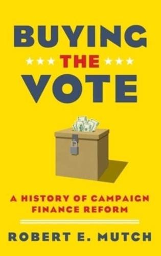 Buying-the-Vote-A-History-of-Campaign-Finance-Reform-by-Robert-E-Mutch