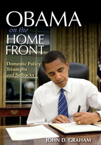 Obama on the Home Front: Domestic Policy Triumphs and Setbacks by John D....