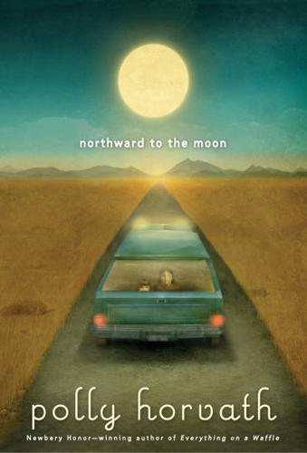 Northward to the Moon by Polly Horvath (Paperback / softback, 2012)