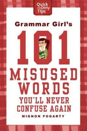 Grammar-Girl-039-s-101-Misused-Words-You-039-ll-Never-Confuse-Again-by-Mignon-Fogarty