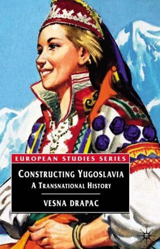 Constructing Yugoslavia: A Transnational History by Vesna Drapac (Paperback,...