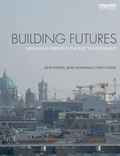 Building Futures: Managing Energy in the Built Environment by Chris Foulds,...