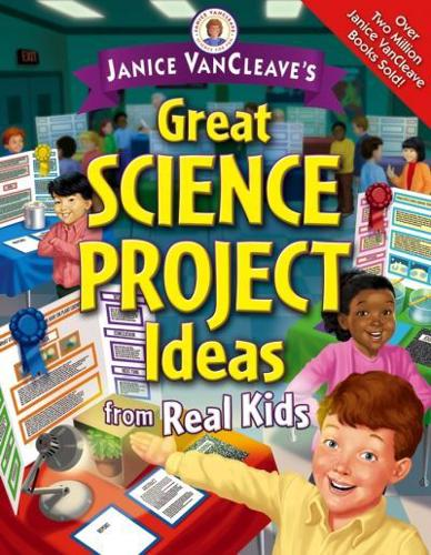 Janice-VanCleave-039-s-Great-Science-Project-Ideas-from-Real-Kids-by-Janice-Pratt