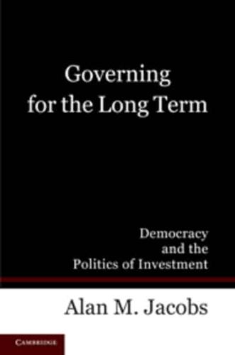 Governing for the Long Term: Democracy and the Politics of Investment by Alan...