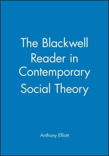 The Blackwell Reader in Contemporary Social Theory by John Wiley and Sons Ltd...