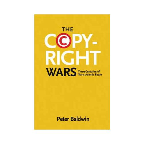The-Copyright-Wars-by-Peter-Baldwin-author