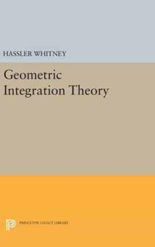 Geometric Integration Theory by Hassler Whitney (author)