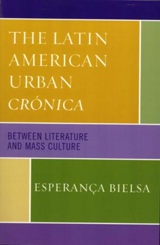 The Latin American Urban Cronica: Between Literature and Mass Culture by...