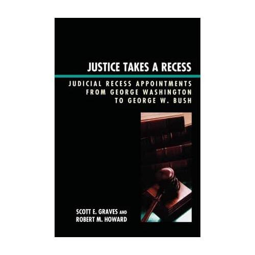 Justice Takes a Recess: Judicial Recess Appointments from George Washington...