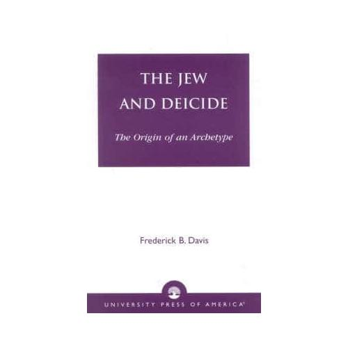 The Jew and Deicide: The Origin of an Archetype by Frederick B. Davis...