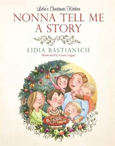 Nonna-Tell-Me-a-Story-Lidia-039-s-Christmas-Kitchen-by-Lidia-Bastianich