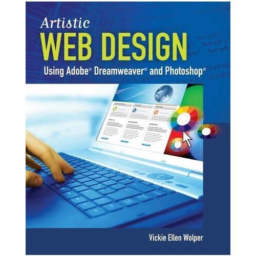 Artistic Web Design Using Adobe Dreamweaver and Photoshop by Vicki Ellen Wolper