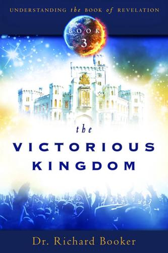 The Victorious Kingdom: Understanding the Book of Revelation Series Volume 3...