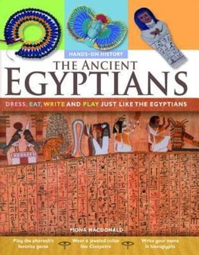 The Ancient Egyptians: Dress, Eat, Write and Play Just Like the Egyptians by...