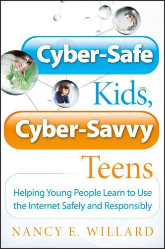 Cyber-safe Kids, Cyber-savvy Teens: Helping Young People Learn to Use the...