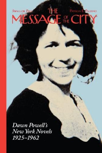 The Message of the City: Dawn Powell's New York Novels, 1925-1962 by Patricia...