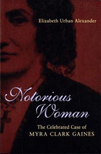 Notorious Woman: The Celebrated Case of Myra Clark Gaines by Elizabeth Urban...