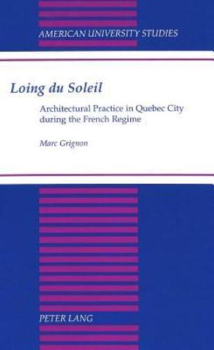 Loing Du Soleil: Architectural Practice in Quebec City During the French...