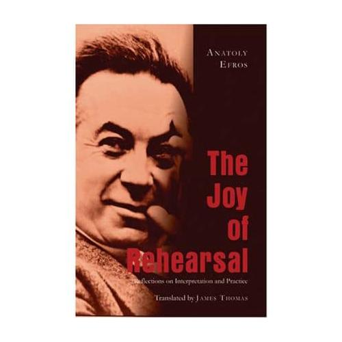 The Joy of Rehearsal: Reflections on Interpretation and Practice by Anatoly...
