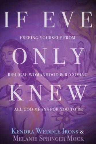 If Eve Only Knew: Freeing Yourself from Biblical Womanhood and Becoming All...