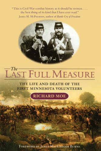 Last Full Measure: The Life and Death of the First Minnesota Volunteers by...
