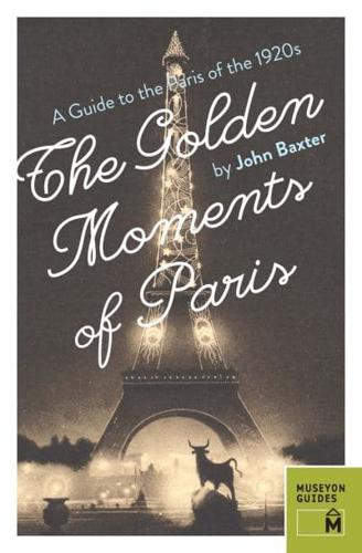 The Golden Moments of Paris: A Guide to the Paris of the 1920s by John Baxter...