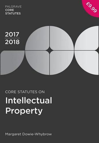 Core Statutes on Intellectual Property 2017-18 by Margaret Dowie-Whybrow (aut...