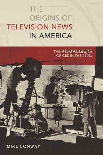 The-Origins-of-Television-News-in-America-by-Mike-Conway