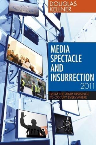 Media Spectacle and Insurrection, 2011: From the Arab Uprisings to Occupy...