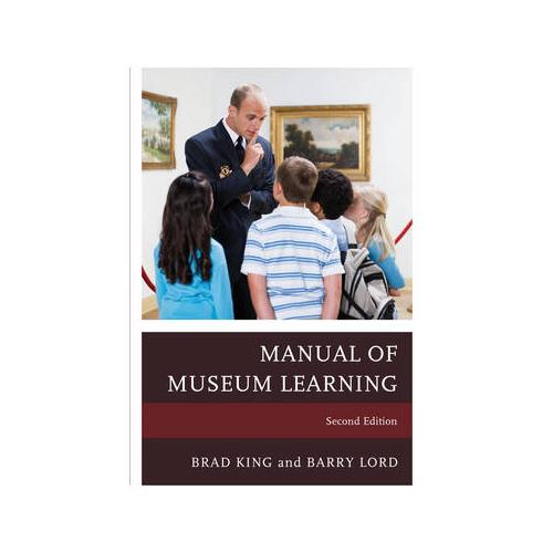 The Manual of Museum Learning by Brad King (editor), Barry Lord (editor)