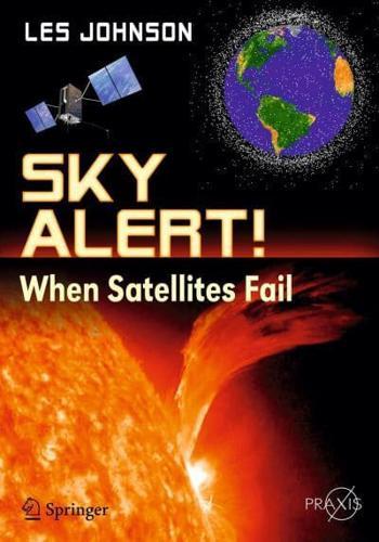 Sky Alert!: When Satellites Fail: 2013 by Gregory L. Matloff, Les Johnson...