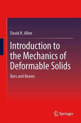 Introduction to the Mechanics of Deformable Solids: Bars and Beams by David...