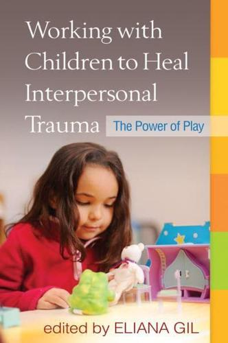 Working with Children to Heal Interpersonal Trauma: The Power of Play by...