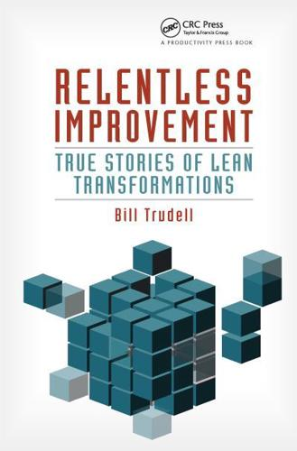 Relentless Improvement: True Stories of Lean Transformations by Bill Trudell...