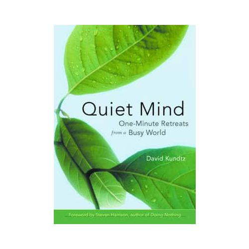 Quiet-Mind-One-minute-Retreats-from-a-Busy-World-by-David-J-Kundtz