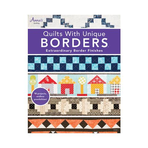 Quilts with Unique Borders: Extraordinary Border Finishes by Annie's...