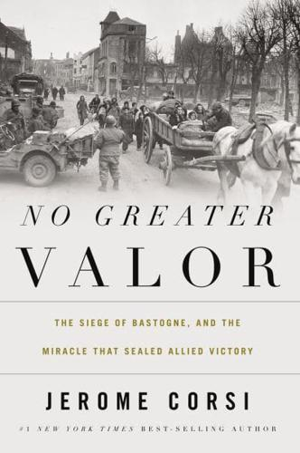 No-Greater-Valor-The-Siege-of-Bastogne-and-the-Miracle-That-Sealed-Allied
