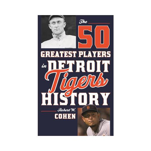 The-50-Greatest-Players-in-Detroit-Tigers-History-by-Robert-W-Cohen