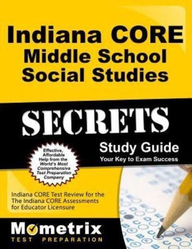 Indiana Core Middle School Social Studies Secrets Study Guide: Indiana Core...