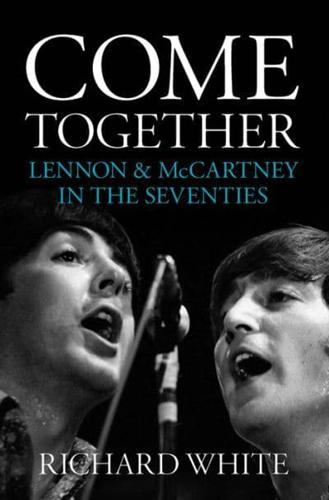 Come Together: Lennon & McCartney in the Seventies by Richard White...