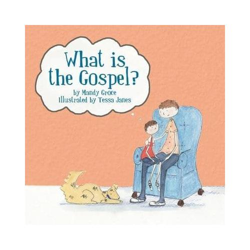 What Is the Gospel? by Mandy Groce, Tessa Janes