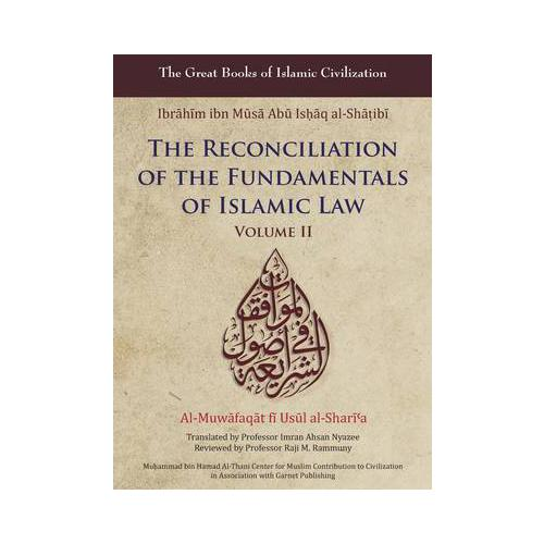 Reconciliation of the Fundamentals of Islamic Law by Ibrahim Ibn Al-Shatibi, ...
